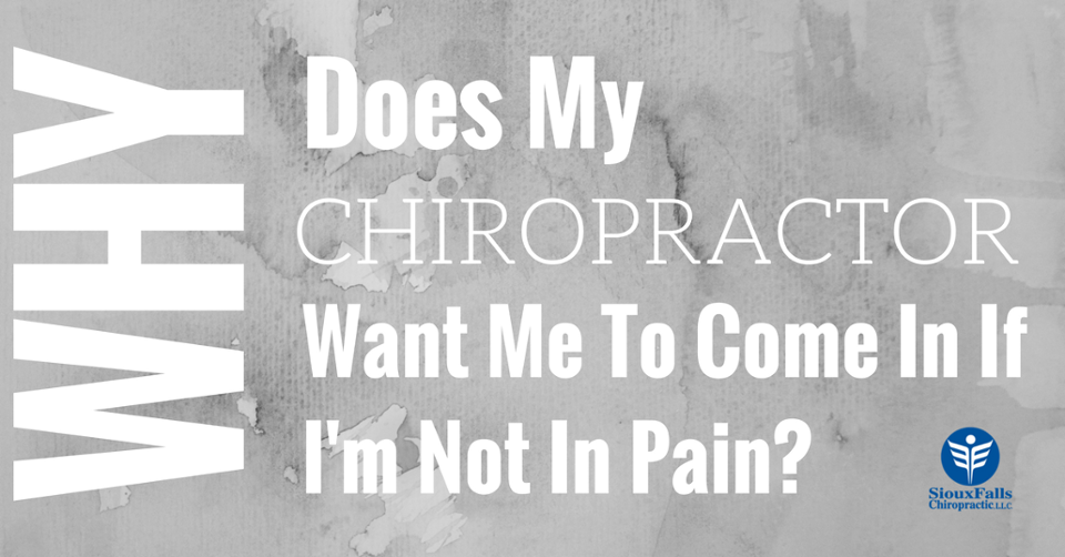 Why_Does_My_Chiropractor_Want_Me_To_Come_In_If_Im_Not_In_Pain--FB_1.png